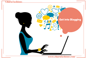 Blogging is the best way to get visible online | Charu Fashions