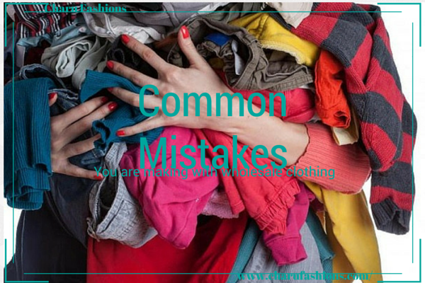 Mistakes with wholesale clothing | Charu Fashions