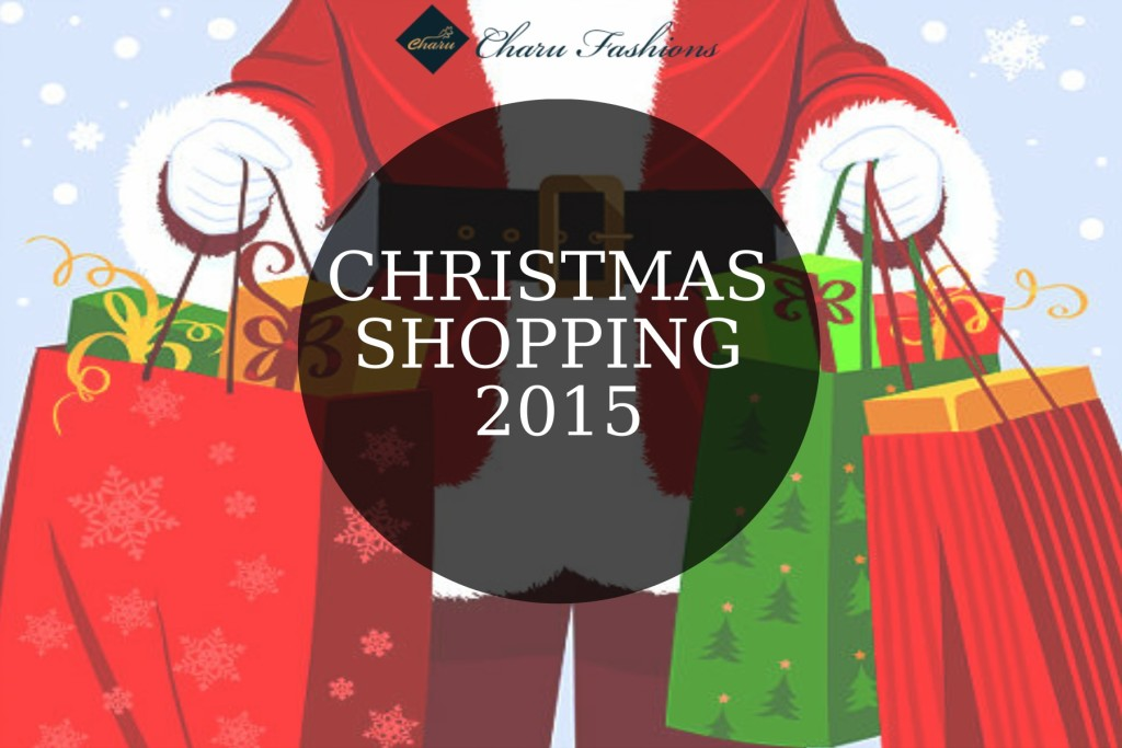Christmas Shopping 2015 | Charu Fashions