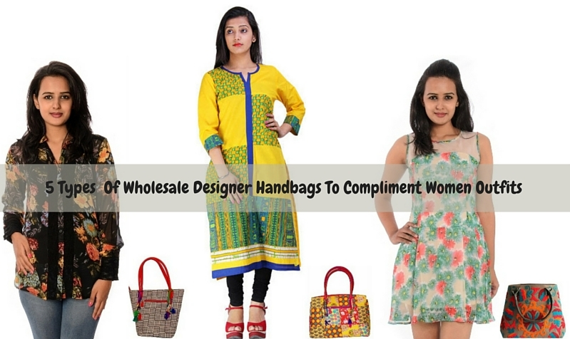 5 Types Of Wholesale Designer Handbags To compliment Women Outfits - Charu Fashions