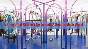 7 ThingsThat RetailersDo To Build A Great Fashion Brand - Charu Fashions