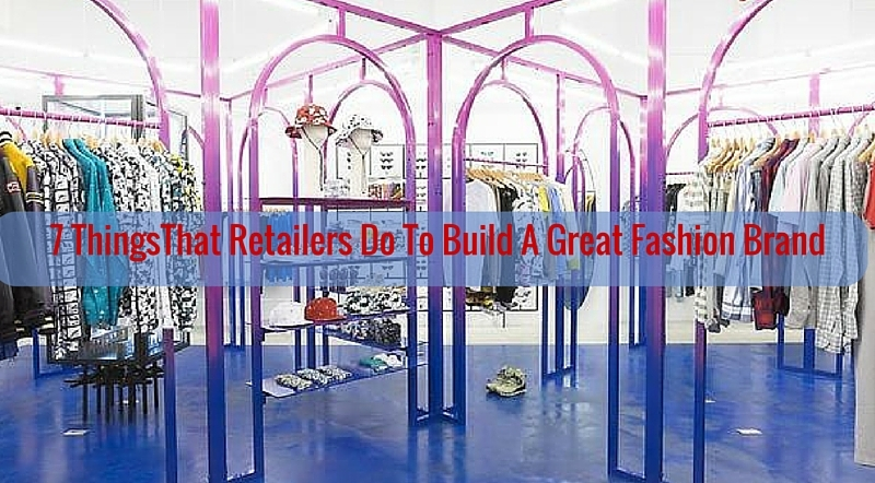 7 ThingsThat RetailersDo To Build A Great Fashion Brand - Charu Fashions