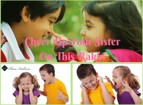 Cheer Up Your Sister On Rakhi