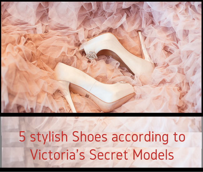 5 stylish Shoes according to Victoria's Secret Models - CharuFashions