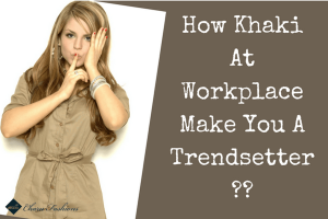 How Khaki at Workplace Make You a Trendsetter | CharuFashions