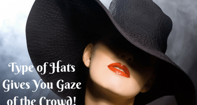 What type of Hats Will Give You Gaze of the Crowd?